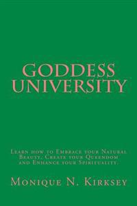 Goddess University: Learn How to Embrace Your Natural Beauty, Create Your Queendom, and Enhance Your Spirituality!