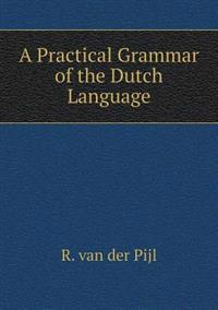 A Practical Grammar of the Dutch Language