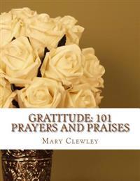 Gratitude: 101 Prayers and Praises