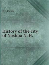 History of the City of Nashua, N. H