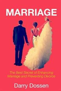 Marriage: The Best Secrets of Enhancing Marriage and Preventing Divorce