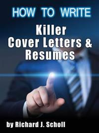 How to Writer Killer Cover Letters and Resumes: Get the Interviews for the Dream Jobs You Really Want by Creating One-In-Hundred Job Application Mater