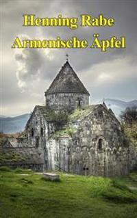 Armenische Aepfel: Ein Road-Poem