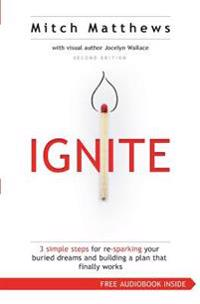 Ignite: 3 Simple Steps for Re-Sparking Your Buried Dreams and Building a Plan That Finally Works