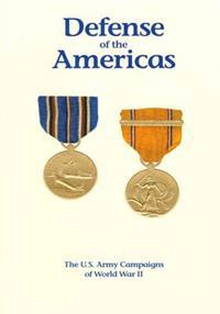 The U.S. Army Campaigns of World War II: Defense of the Americas