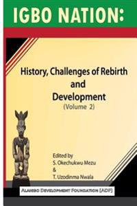 Igbo Nation: History, Challenges of Rebirth and Development: Volume II