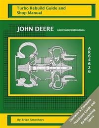 John Deere Tractor 4440/4640/4840 6466a Ar64626: Turbo Rebuild Guide and Shop Manual