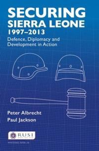 Securing Sierra Leone, 1997-2013