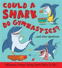 Could a Shark Do Gymnastics?: ...and Other Questions - Hilarious Scenes Bring Shark Facts to Life!