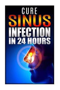Cure Sinus Infection in 24 Hours