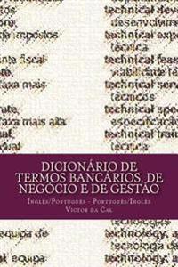 Dicionario de Termos Bancarios, de Negocio E de Gestao: Ingles/Portugues; Portugues/Ingles