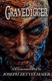 The Gravedigger: A Frankenstein Play