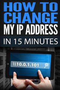 How to Change My IP Address in 15 Minutes: Guide How to Change Your IP, Hide My IP Free, IP Changer Software, Change IP Online, Locate IP, Find IP Add