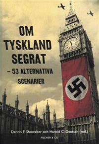 Om Tyskland segrat : 53 alternativa scenarier