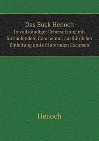 Das Buch Henoch in Vollstandiger Uebersetzung Mit Fortlaufendem Commentar, Ausfuhrlicher Einleitung Und Erlauternden Excursen