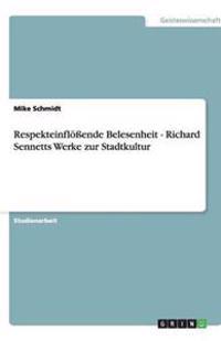 Respekteinfloende Belesenheit - Richard Sennetts Werke Zur Stadtkultur