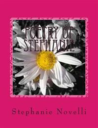 Poetry of Stephanie: The Heart and Soul of Stephanie