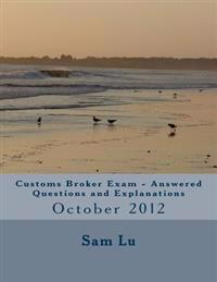 Customs Broker Exam Answered Questions and Explanations: October 2012