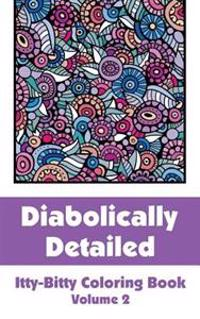 Diabolically Detailed Itty-Bitty Coloring Book (Volume 2)