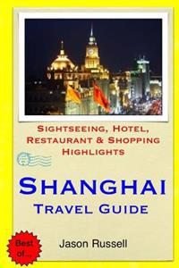 Shanghai Travel Guide: Sightseeing, Hotel, Restaurant & Shopping Highlights