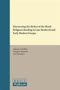 Discovering the Riches of the Word: Religious Reading in Late Medieval and Early Modern Europe