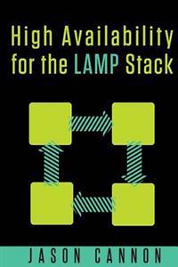 High Availability for the Lamp Stack: Eliminate Single Points of Failure and Increase Uptime for Your Linux, Apache, MySQL, and PHP Based Web Applicat