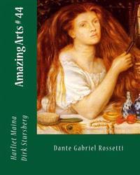 Amazing Arts # 44: Dante Gabriel Rossetti