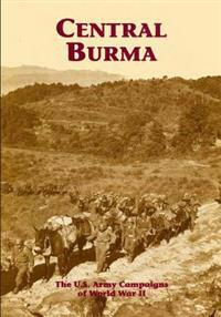 The U.S. Army Campaigns of World War II: Central Burma
