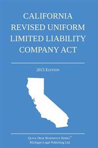 California Revised Uniform Limited Liability Company ACT: 2015 Edition
