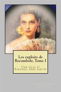 Les Exploits de Rocambole, Tome I: Une Fille D' Espagne, 1ere Partie