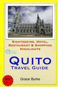 Quito Travel Guide: Sightseeing, Hotel, Restaurant & Shopping Highlights
