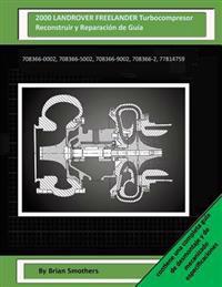2000 Landrover Freelander Turbocompresor Reconstruir y Reparacion de Guia: 708366-0002, 708366-5002, 708366-9002, 708366-2, 77814759