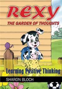 Rexy the Garden of Thoughts: Learning Positive Thinking (Happines and Positive Attitude Series for Children and Parents)