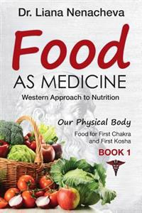 Food as Medicine: Western Approach to Nutrition, Food for First Chakra and First Kosha (Our Physical Body)