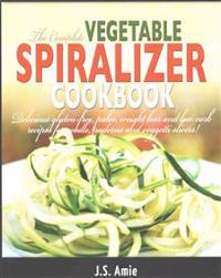 The Complete Vegetable Spiralizer Cookbook: Delicious Gluten-Free, Paleo, Weight Loss and Low Carb Recipes for Zoodle, Paderno and Veggetti Slicers!