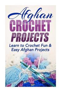 Afghan Crochet Projects: Learn to Crochet Fun & Easy Afghan Projects