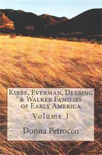 Kibbe, Everman, Deering & Walker Families of Early America: Volume 1