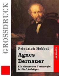 Agnes Bernauer (Grossdruck): Ein Deutsches Trauerspiel in Funf Aufzugen