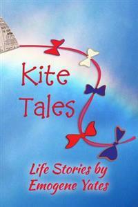 Kite Tales: Life Stories by Emogene Yates