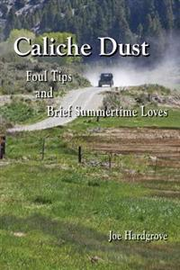 Caliche Dust: Foul Tips and Brief Summertime Loves