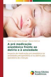 A Pre Medicacao Anestesica Frente Ao Delirio E a Ansiedade