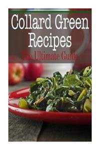 Collard Green Recipes: The Ultimate Guide