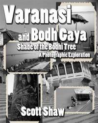 Varanasi and Bodh Gaya: Shade of the Bodhi Tree: A Photographic Exploration