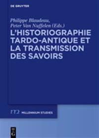 L'Historiographie Tardo-Antique Et La Transmission Des Savoirs