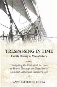 Trespassing in Time: Family History as Microhistory: Navigating the Historical Records as Shown Through the Narrative of a Danish-American