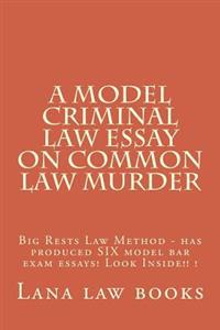 A Model Criminal Law Essay on Common Law Murder: Big Rests Law Method - Has Produced Six Model Bar Exam Essays! Look Inside!! !