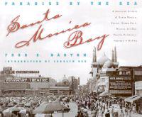 Santa Monica Bay: Paradise by the Sea: A Pictorial History of Santa Monica, Venice, Marina del Rey, Ocean Park, Pacific Palisades, Topan