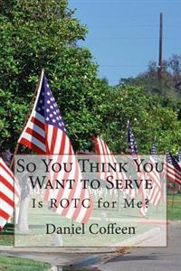 So You Think You Want to Serve: Is Rotc for Me?