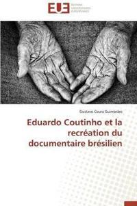 Eduardo Coutinho Et La Recr�ation Du Documentaire Br�silien