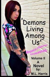 Demons Living Among Us - Volume II: Veronica Fletcher - Unleashed